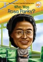 Who Was Rosa Parks? ebook by Yona Zeldis McDonough, Who HQ, Stephen Marchesi