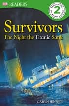 Survivors The Night the Titanic Sank ebook by DK