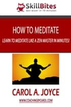 How to Meditate eBook von Carol A. Joyce