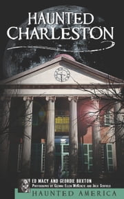 Haunted Charleston - Stories from the College of Charleston, The Citadel and the Holy City ebook by Ed Macy,Geordie Buxton,Glenna Ellen McKenzie,Julie Scofield