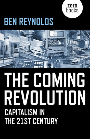 The coming revolution ebook by ben reynolds 9781785357107 the coming revolution capitalism in the 21st century ebook by ben reynolds fandeluxe Gallery