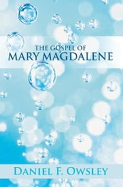 THE GOSPEL OF MARY MAGDALENE ebook by Daniel F. Owsley
