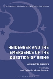 Heidegger and the Emergence of the Question of Being ebook by Jesús Adrián Escudero,Dr Juan Pablo Hernandez Betancur