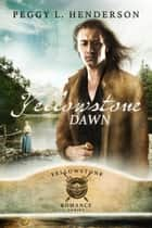 Yellowstone Dawn - Yellowstone Romance Series, #8 ebook by Peggy L Henderson
