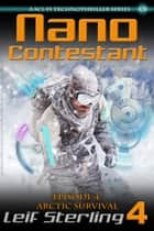 Nano Contestant - Episode 4: Arctic Survival ebook by Leif Sterling