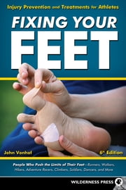 Fixing Your Feet - Injury Prevention and Treatments for Athletes ebook by John Vonhof