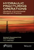 Hydraulic Fracturing Operations - Handbook of Environmental Management Practices ebook by Anton Davletshin, Nicholas P. Cheremisinoff