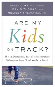 Are My Kids on Track? - The 12 Emotional, Social, and Spiritual Milestones Your Child Needs to Reach ebook by Sissy MEd, LPC-MHSP Goff,David LMSW Thomas,Melissa MRE Trevathan