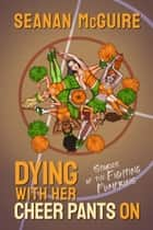 Dying With Her Cheer Pants On - Stories of the Fighting Pumpkins ebook by Seanan McGuire