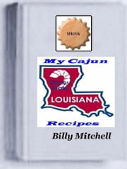 My Cajun Recipes ebook by Billy Mitchell