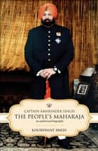Captain Amarinder Singh: The People's Maharaja - An Authorized Biography ebook by Khushwant Singh