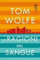 Le ragioni del sangue ebook by Tom Wolfe