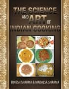 The Science and Art of Indian Cooking ebook by Dinesh Sharma & Madalsa  Sharma