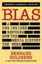 Bias - A CBS Insider Exposes How the Media Distort the News ebook by Bernard Goldberg, Ed Morrissey