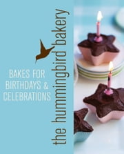 Hummingbird Bakery Bakes for Birthdays and Celebrations: An Extract from Cake Days ebook by Tarek Malouf