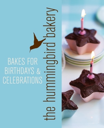 Hummingbird Bakery Bakes For Birthdays And Celebrations An Extract From Cake Days Ebook By Tarek