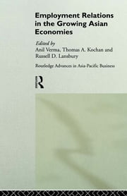 Employment Relations in the Growing Asian Economies ebook by Thomas Kochan,Russell Lansbury,Anil Verma