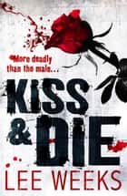 Kiss & Die ebook by Lee Weeks
