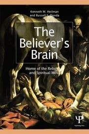 The Believer's Brain - Home of the Religious and Spiritual Mind ebook by Kenneth M. Heilman,Russell S. Donda