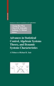 Advances in Statistical Control, Algebraic Systems Theory, and Dynamic Systems Characteristics - A Tribute to Michael K. Sain ebook by Chang-Hee Won,Cheryl B. Schrader,Anthony N. Michel
