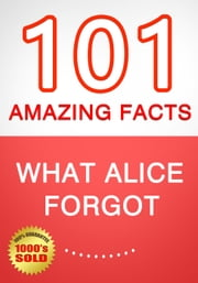 What Alice Forgot - 101 Amazing Facts You Didn't Know ebook by G Whiz