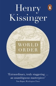 World Order - Reflections on the Character of Nations and the Course of History ebook by Henry Kissinger