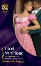 Brushed By Scandal (Mills & Boon Historical) ebook by Gail Whitiker