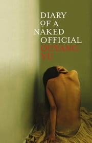 Diary of a Naked Official ebook by Ouyang Yu