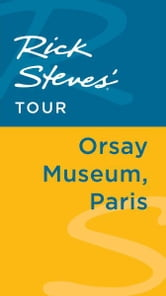 Rick Steves' Tour: Orsay Museum, Paris ebook by Rick Steves,Steve Smith,Gene Openshaw