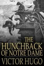 The Hunchback of Notre Dame - Or, Our Lady of Paris ebook by Victor Hugo, Isabel F. Hapgood