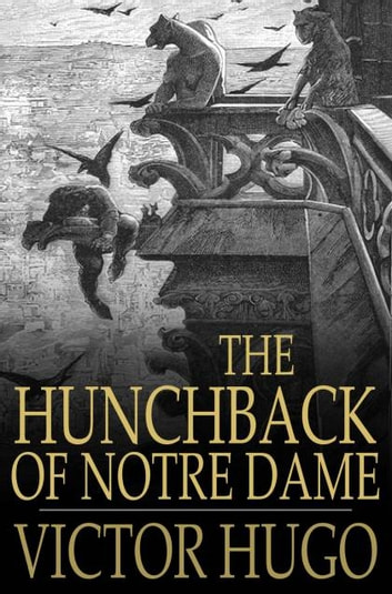 The Hunchback of Notre Dame - Or, Our Lady of Paris ebook by Victor Hugo