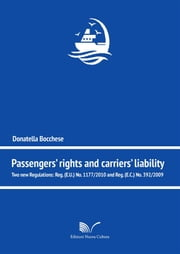 Passengers' rights and carriers' liability - Two new Regulations: Reg. (E.U.) No. 1177/2010 and Reg. (E.C.) No. 392/2009 ebook by Donatella Bocchese