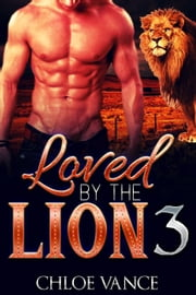Loved By The Lion 3 (BBW Paranormal Shapeshifter Romance) ebook by Chloe Vance