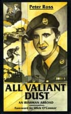 All Valiant Dust ebook by Peter Ross