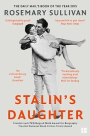 Stalin's Daughter: The Extraordinary and Tumultuous Life of Svetlana Alliluyeva ebook by Rosemary Sullivan