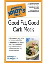 The Complete Idiot's Guide to Good Fat, Good Carb Meals ebook by Jorj Morgan,Jody Whipple R.D.