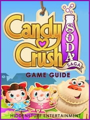 Candy Crush Soda Saga - Game Guide ebook by Josh Abbott