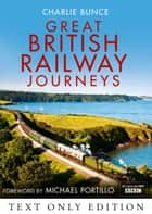 Great British Railway Journeys Text Only ebook by Charlie Bunce, Michael Portillo
