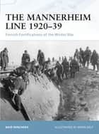The Mannerheim Line 1920–39 - Finnish Fortifications of the Winter War ebook by Bair Irincheev, Brian Delf