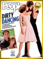 PEOPLE Dirty Dancing - The Music, The Moves, The Memories: Inside Film's Most Beloved Dance Romance ebook by The Editors of PEOPLE, Derek Hough