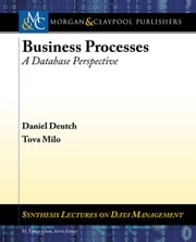 Business Processes: A Database Perspective ebook by Milo, Tova