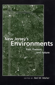 New Jersey's Environments: Past, Present, and Future ebook by Maher, Neil M.