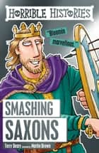 Horrible Histories: Smashing Saxons ebook by