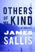 Others of My Kind - A Novel ebook by James Sallis