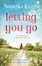 Letting You Go ebook by Anouska Knight