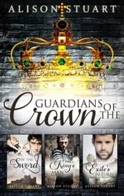 Guardians Of The Crown Complete Collection/By The Sword/The King's Man/Exile's Return ebook by Alison Stuart