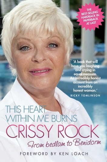 This Heart Within Me Burns - From Bedlam to Benidorm (Revised & Updated) ebook by Crissy Rock