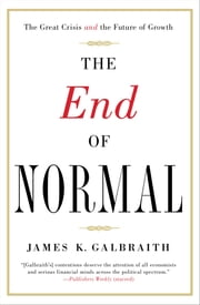 The End of Normal - The Great Crisis and the Future of Growth ebook by James  K. Galbraith