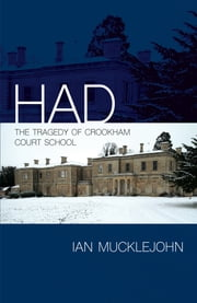 Had - The Tragedy of Crookham Court School ebook by Ian Mucklejohn