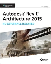 Autodesk Revit Architecture 2015: No Experience Required - Autodesk Official Press ebook by Eric Wing